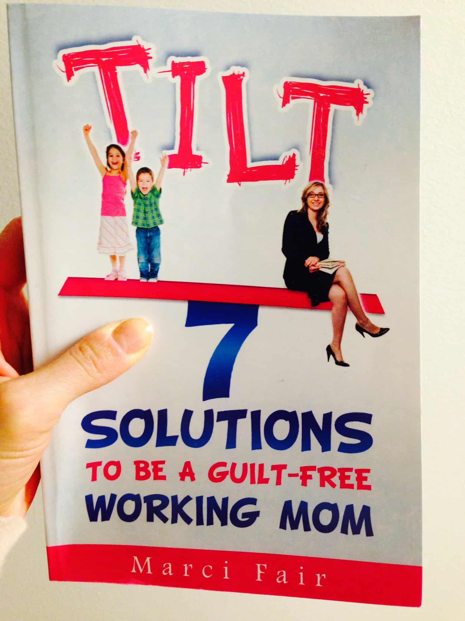 TILT: 7 Solutions to be a Guilt Free Working Mom