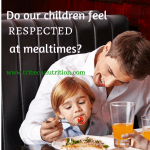 Do our children feel respected at mealtimes?