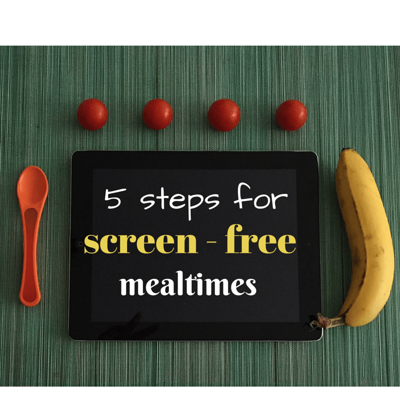 5 Steps for Screen Free Mealtimes