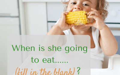 When is my child going to eat …. (fill in the blank)?