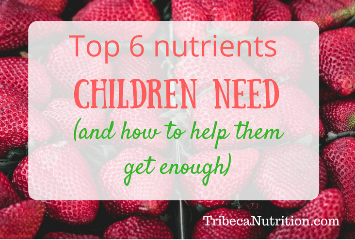 Top 6 nutrients for children and their food sources