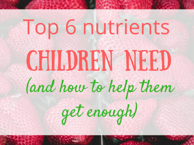 top 6 nutrients for children and how to help them get enough