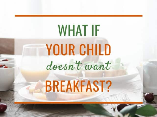 What if your child does not want to eat breakfast?