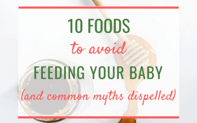 10 Foods to avoid feeding your baby (and common myths busted)