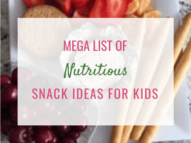 Mega list of nutritious snack ideas for kids (PLUS when, where and how to serve snack)