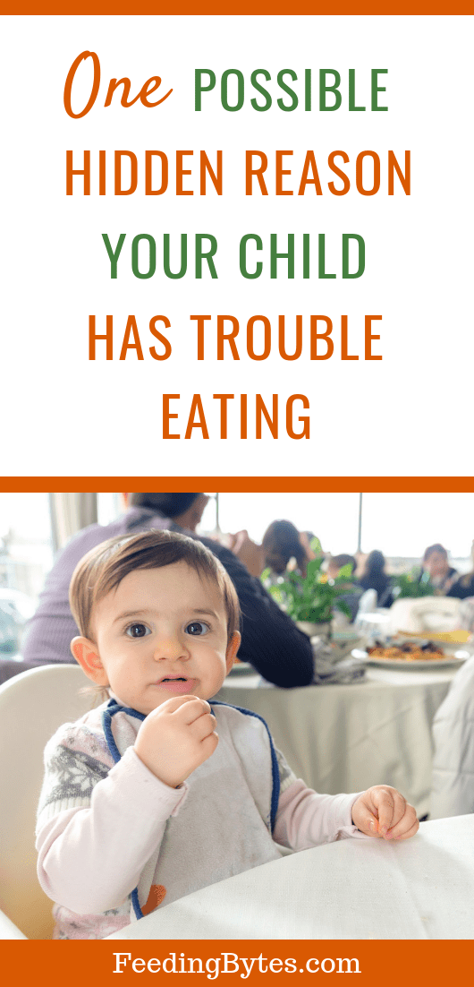 One possible hidden reason your child has trouble eating - Feeding Bytes