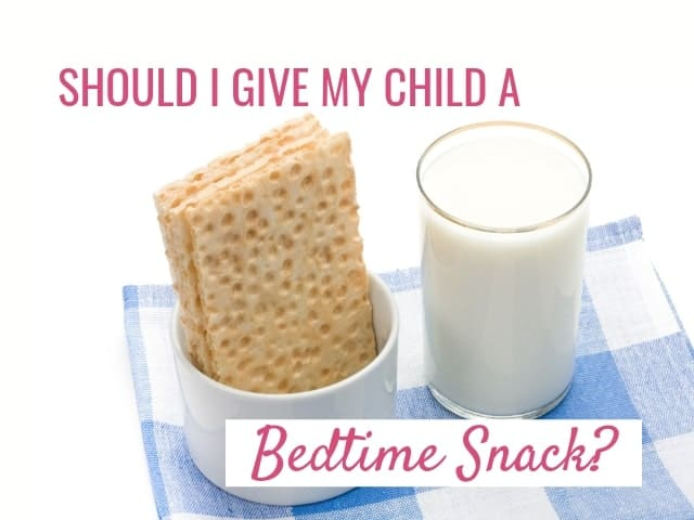 Should I give my child a bedtime snack?
