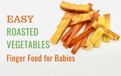 Easy Roasted Vegetables Finger Food for Babies