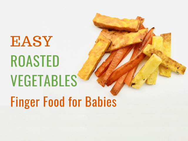 Easy Roasted Vegetables Finger Food for Babies