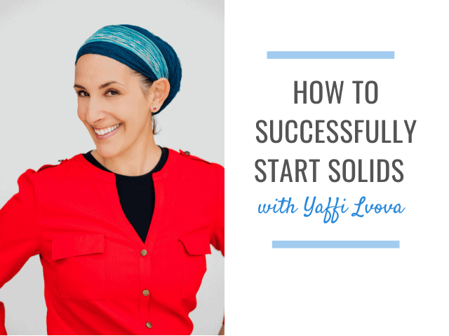 How to successfully start solids: with Yaffi Lvova RDN